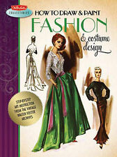 How to Draw & Paint Fashion & Costume Design: Step-by-step Art Instruction...