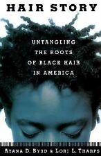 Hair Story : Untangling the Roots of Black Hair in America, Tharps, Lori, Byrd,