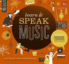 Learn to Speak Music: A Guide to Creating, Performing, and Promoting Your Songs