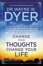 Change Your Thoughts, Change Your Life, Dr. Wayne W. Dyer