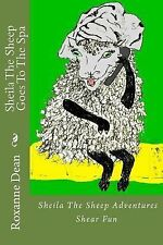 Sheila the Sheep Goes to the Spa by Roxanne Dean (2015, Paperback)