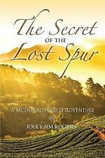 The Secret of the Lost Spur by Jolly Jim Rogers (2015, Paperback)