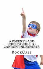 A Parent's and Child's Guide to Captain Underpants : An Unofficial Companion...