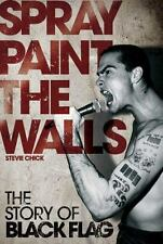Spray Paint the Walls: The Story of Black Flag by Chick, Stevie