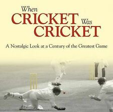 When Cricket Was Cricket: A Nostalgic Look at a Century of the Greatest Game, Po