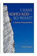 I HAVE ADHD/ADD - SO WHAT? A Guide for Teens and Adults by Marius Potgieter...