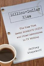 Billion-Dollar Kiss: The Kiss That Saved Dawson's Creek and Other Adventures inT