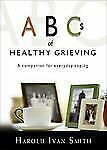 ABCs of Healthy Grieving: A Companion for Everyday Coping Harold Ivan Smith Pap