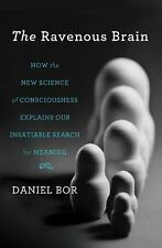 The Ravenous Brain: How the New Science of Consciousness Explains Our Insatiable