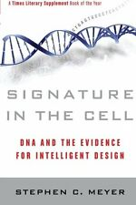 Signature in the Cell: DNA and the Evidence for Intelligent Design by Stephen C.