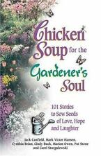 Chicken Soup for the Gardener's Soul: 101 Stories to Sow Seeds of Love, Hope and