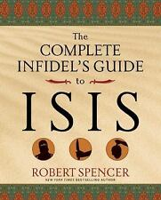 Complete Infidel's Guides: The Complete Infidel's Guide to ISIS by Robert...