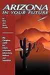 Arizona in Your Future : The Complete Relocation Guide for Job-Seekers, Retirees