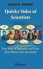 Quirky Sides of Scientists: True Tales of Ingenuity and Error from Physics and A