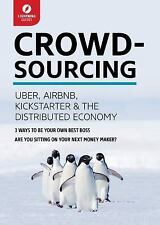 Crowdsourcing Economy : Airbnb, Kickstarter, Uber and the Distributed Economy...
