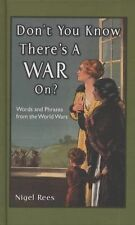 Don't You Know There's a War On? : Wartime Slogans and Sayings by Nigel Rees...