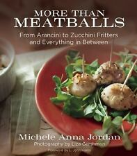More Than Meatballs : From Arancini to Zucchini Fritters and Everything in...