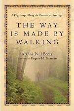 The Way Is Made by Walking : A Pilgrimage along the Camino de Santiago by...