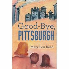 Good-Bye, Pittsburgh by Mary Lou Reed (2013, Paperback)