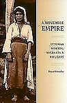A Moveable Empire : Ottoman Nomads, Migrants, and Refugees by Resat Kasaba...