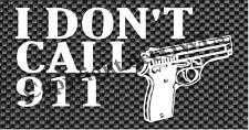 I Don't Call 911 Gun Decal 2nd Admendment *Available 20 COLORS**