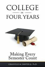 College in Four Years: Making Every Semester Count by Sawyer M Granville,...