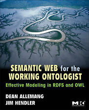 Semantic Web for the Working Ontologist: Effective Modeling in RDFS and OWL, Jim