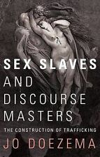 Sex Slaves and Discourse Masters: The Construction of Trafficking, Doezema, Jo.