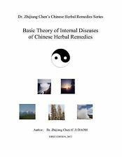 Dr. Zhijiang Chen's Chinese Herbal Remedies: Basic Theory of Internal Disease...