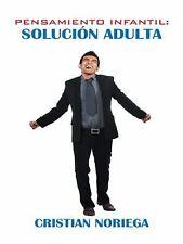 Pensamiento Infantil : Solución Adulta by Cristian Noriega (2015, Hardcover)