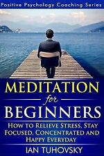 Tuhovsky, Ian Meditation for Beginners: How to Meditate (As An Ordinary Person!)