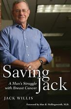 Saving Jack : A Man's Struggle with Breast Cancer by Jack D. Willis (2008,...