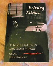 Echoing Silence: Thomas Merton on the Vocation of Writing (Paperback, 2007) VGC