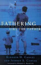 Fathering Like the Father, Gangel, Jeffrey S., Gangel, Kenneth O., Good Book