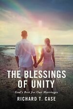 The Blessings of Unity : God's Best for Our Marriages by Richard T. Case and...