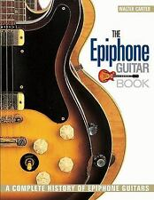 The Epiphone Guitar Book: A Complete History of Epiphone Guitars, Carter, Walter