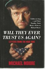 Will They Ever Trust Us Again? : Letters from the War Zone by Michael Moore...