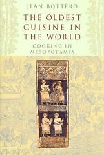 The Oldest Cuisine in the World: Cooking in Mesopotamia by Bottéro, Jean