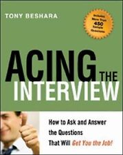 Acing the Interview : How to Ask and Answer the Questions That Will Get You...