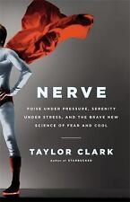 Nerve: Poise Under Pressure, Serenity Under Stress, and the Brave New -ExLibrary