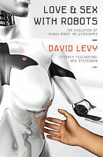 Love and Sex with Robots: The Evolution of Human-robot Relationships,David Levy,