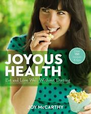 Joyous Health : Eat and Live Well Without Dieting by Joy McCarthy (2014,...