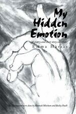 My Hidden Emotion : A Poetry and Short Story Collection by Emma Harris (2013,...