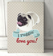 I Puggin Love you Pug dog quote sign A4 metal plaque