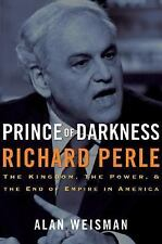 Prince of Darkness: Richard Perle : The Kingdom, the Power and the End of...