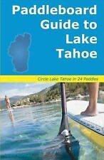 Paddleboard Guide to Lake Tahoe : The Ultimate Guide to Stand-Up...