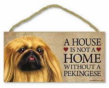 "Pekingese 10"" x 5"" A House is not a Home Without a...Sign"