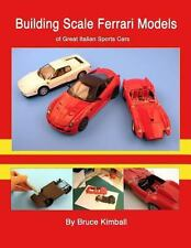 Building Scale Ferrari Models : Of Great Italian Sports Cars by Bruce Kimball...