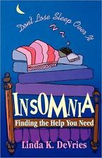 Insomnia : Don't Lose Sleep over It... Find the Help You Need by Linda K....