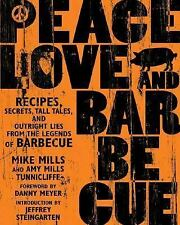 Peace, Love, & Barbecue: Recipes, Secrets, Tall Tales, and Outright Lies from th
